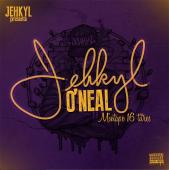 JEHKYL - JEHKYL O'NEAL